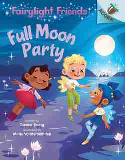 Full Moon Party: An Acorn Book (fairylight Friends #3) (library Edition) by Jessica Young