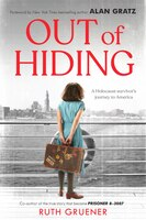 Out Of Hiding: A Holocaust Survivor's Journey To America (with A Foreword By Alan Gratz)