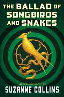 The Ballad Of Songbirds And Snakes (a Hunger Games Novel) by Suzanne Collins