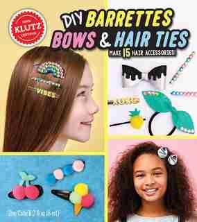 DIY Barrettes, Bows & Hair Ties by Editors of Klutz