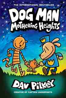 Dog Man: Mothering Heights: From the Creator of Captain Underpants (Dog Man #10) by Dav Pilkey