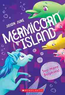Too Many Dolphins! (Mermicorn Island #3) by Jason June