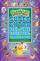 Super Extra Deluxe Essential Handbook (Pokémon): The Need-to-Know Stats and Facts on Over 875…
