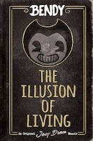 The Illusion of Living: An AFK Book (Bendy)