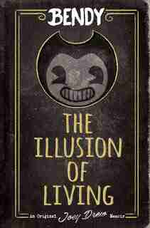 Bendy: The Illusion Of Living by Adrienne Kress