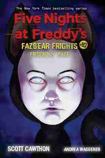 Friendly Face: An AFK Book (Five Nights at Freddy's: Fazbear Frights #10) by Scott Cawthon