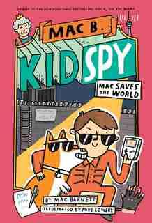 Mac Saves the World (Mac B., Kid Spy #6) by Mac Barnett