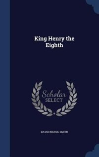 King Henry the Eighth by David Nichol Smith