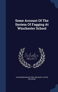 Some Account Of The System Of Fagging At Winchester School by Alexander Malet (sir