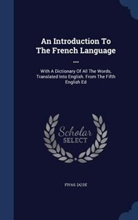 An Introduction To The French Language ...: With A Dictionary Of All The Words, Translated Into English. From The Fifth English Ed by Fivas. [A] de