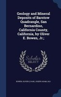 Geology and Mineral Deposits of Barstow Quadrangle, San Bernardino, California County, California…