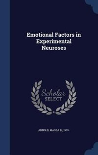 Emotional Factors in Experimental Neuroses by Magda B. Arnold