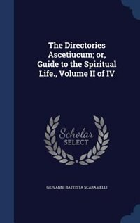 The Directories Ascetiucum; or, Guide to the Spiritual Life., Volume II of IV by Giovanni Battista Scaramelli