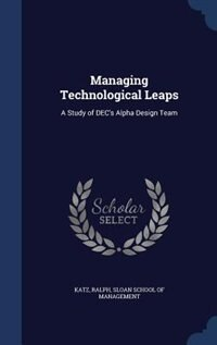 Managing Technological Leaps: A Study of DEC's Alpha Design Team