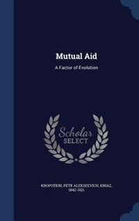 Mutual Aid: A Factor of Evolution by Petr Alekseevich Kropotkin