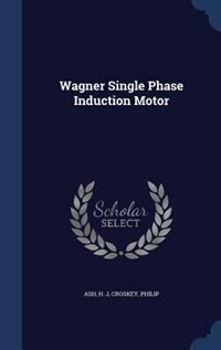 Wagner Single Phase Induction Motor by H J Ash