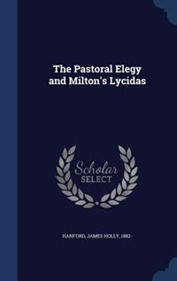 The Pastoral Elegy and Milton's Lycidas by James Holly Hanford
