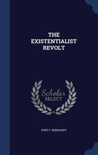 THE EXISTENTIALIST REVOLT by KURT F. REINHARDT