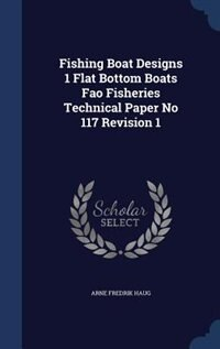 Fishing Boat Designs 1 Flat Bottom Boats Fao Fisheries Technical Paper No 117 Revision 1 by Arne Fredrik Haug