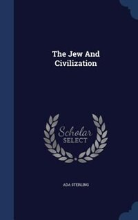 The Jew And Civilization by Ada Sterling