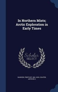 In Northern Mists; Arctic Exploration in Early Times by Fridtjof Nansen