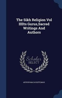 The Sikh Religion Vol IIIIts Gurus,Sacred Writings And Authors by Max Arthur Macauliffe
