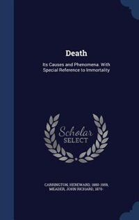 Death: Its Causes and Phenomena. With Special Reference to Immortality by Hereward Carrington