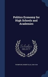 Politics Economy for High Schools and Academies de Robert Ellis 1844-1924 Thompson