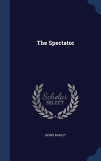 The Spectator by Henry Morley
