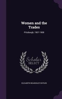 Women and the Trades: Pittsburgh, 1907-1908
