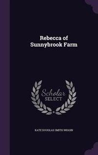 Rebecca of Sunnybrook Farm by Kate Douglas Smith Wiggin
