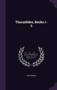 Thucydides, Books 1-3 by Thucydides