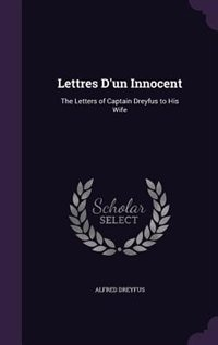 Lettres D'un Innocent: The Letters of Captain Dreyfus to His Wife by Alfred Dreyfus