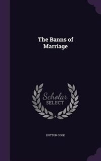 The Banns of Marriage by Dutton Cook