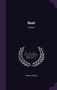 Basil: A Novel by Wilkie Collins