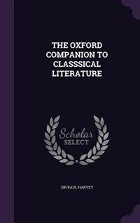 THE OXFORD COMPANION TO CLASSSICAL LITERATURE
