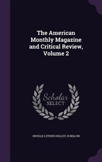 The American Monthly Magazine and Critical Review, Volume 2 by Orville Luther Holley