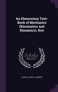 An Elementary Text-Book of Mechanics (Kinematics and Dynamics). Key