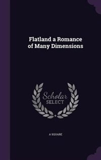 Flatland a Romance of Many Dimensions by A Square