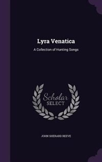 Lyra Venatica: A Collection of Hunting Songs