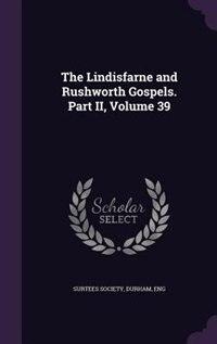 The Lindisfarne and Rushworth Gospels. Part II, Volume 39 de Durham Eng Surtees Society