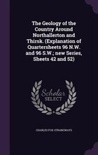 The Geology of the Country Around Northallerton and Thirsk. (Explanation of Quartersheets 96 N.W…