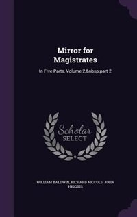 Mirror for Magistrates: In Five Parts, Volume 2, part 2