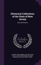 Historical Collections of the State of New Jersey: Past and Present