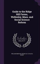 Guide to the Ridge Hill Farms, Wellesley, Mass. and Social Science Reform