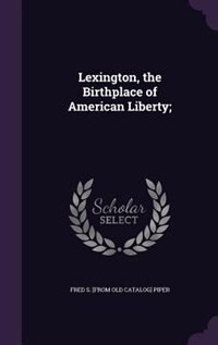 Lexington, the Birthplace of American Liberty;