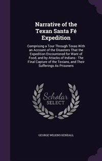 Narrative of the Texan Santa Fé Expedition: Comprising a Tour Through Texas With an Account of the…