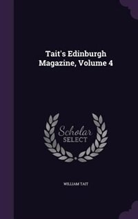Tait's Edinburgh Magazine, Volume 4