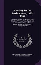 Attorney for the Environment, 1966-1981: Center for Law and Social Policy, Sierra Club Legal…