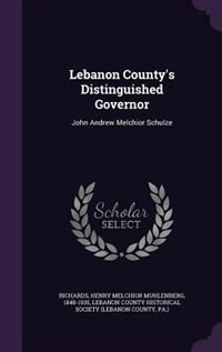 Lebanon County's Distinguished Governor: John Andrew Melchior Schulze